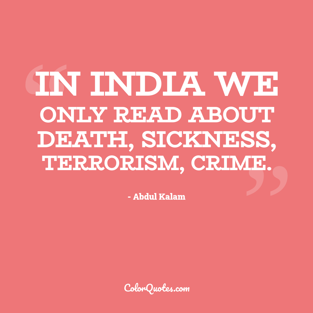 In India we only read about death, sickness, terrorism, crime.