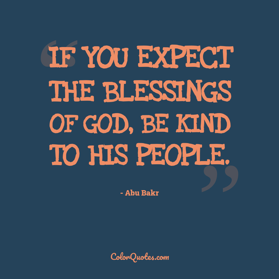 If you expect the blessings of God, be kind to His people.