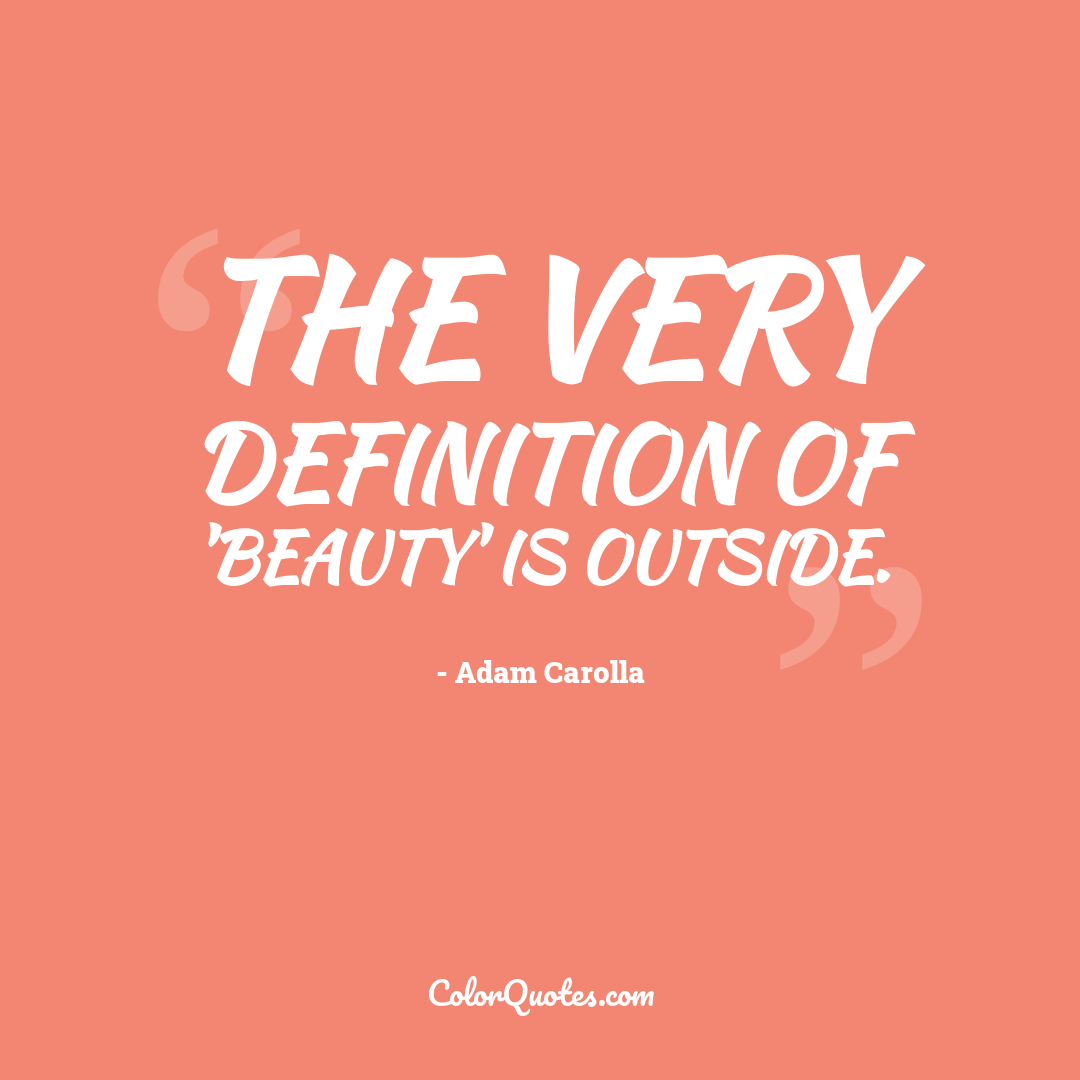 The very definition of 'beauty' is outside.