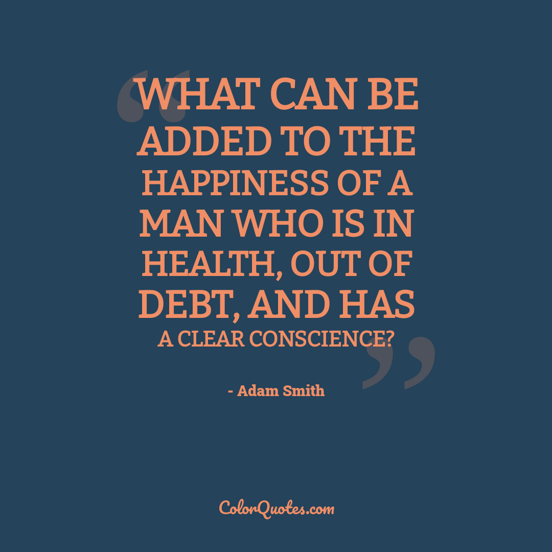 What can be added to the happiness of a man who is in health, out of debt, and has a clear conscience?