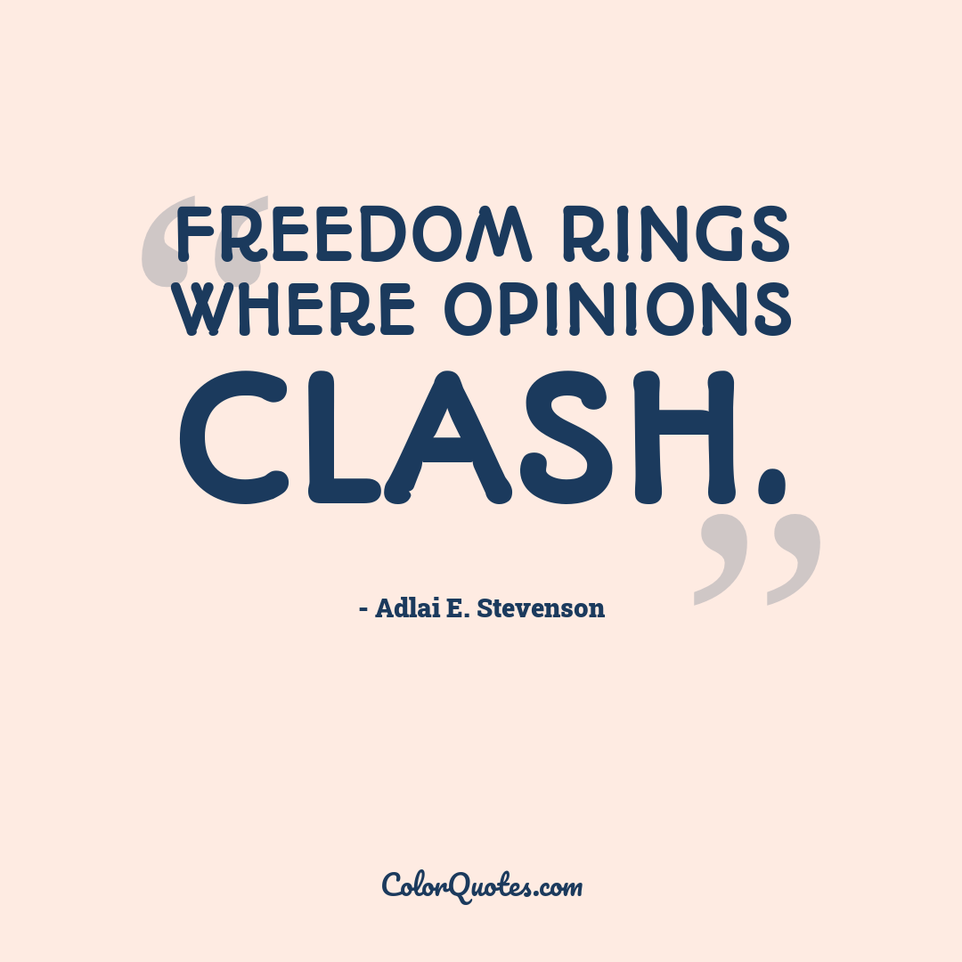 Freedom rings where opinions clash.