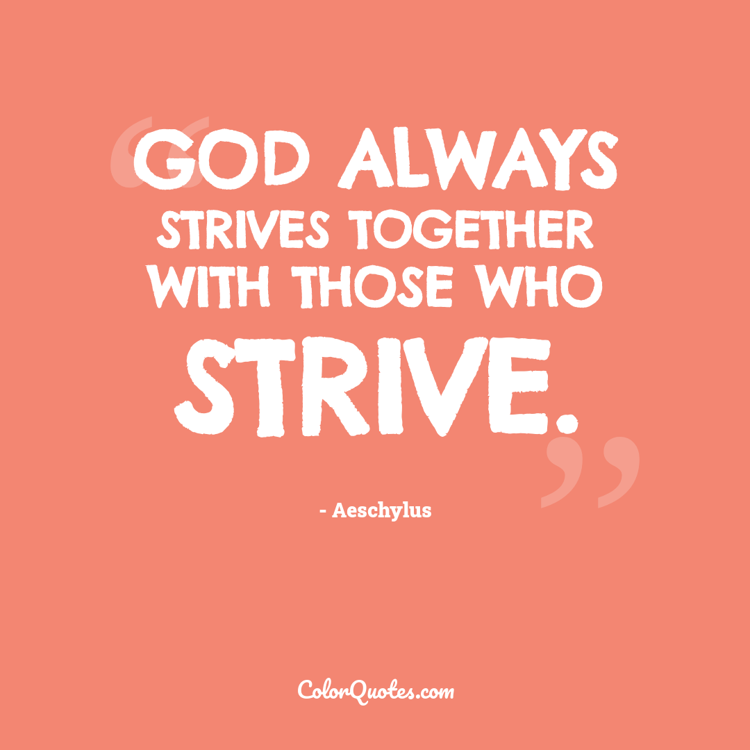 God always strives together with those who strive.