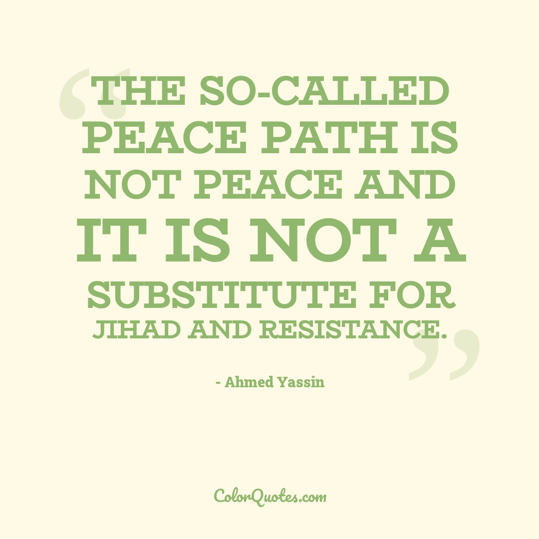 The so-called peace path is not peace and it is not a substitute for jihad and resistance.