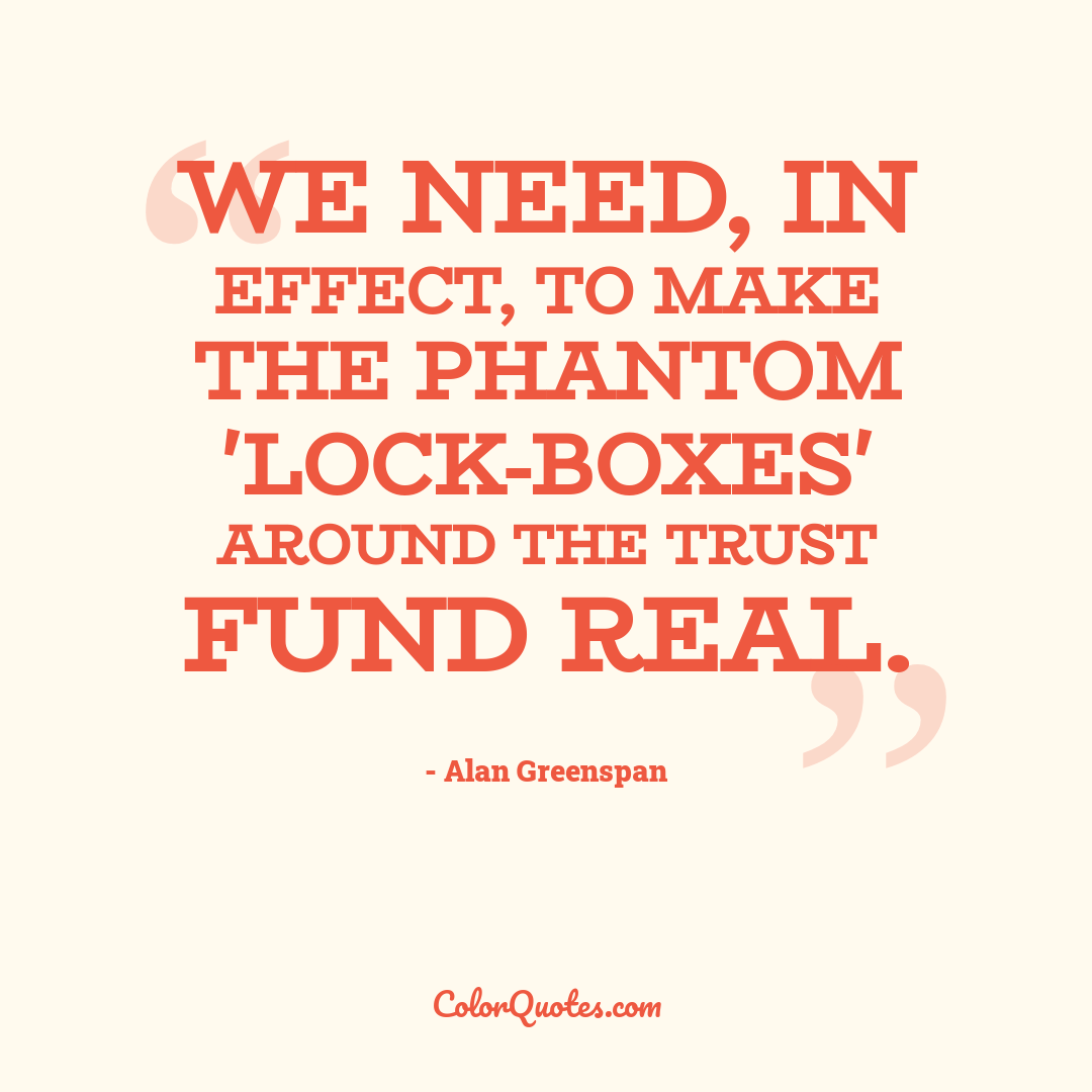 We need, in effect, to make the phantom 'lock-boxes' around the trust fund real.