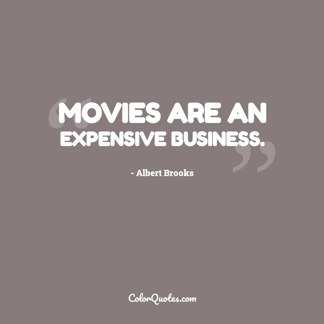 Movies are an expensive business.