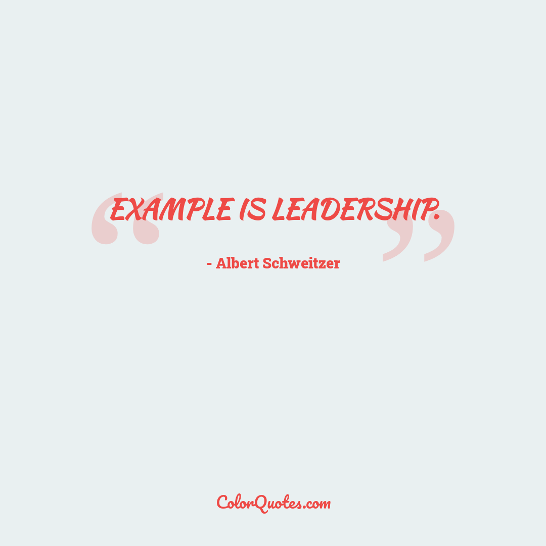 Example is leadership.