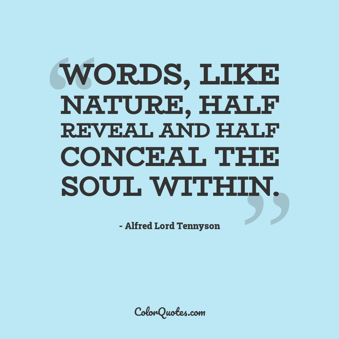 Words, like nature, half reveal and half conceal the soul within.