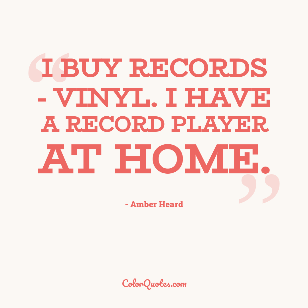 I buy records - vinyl. I have a record player at home.