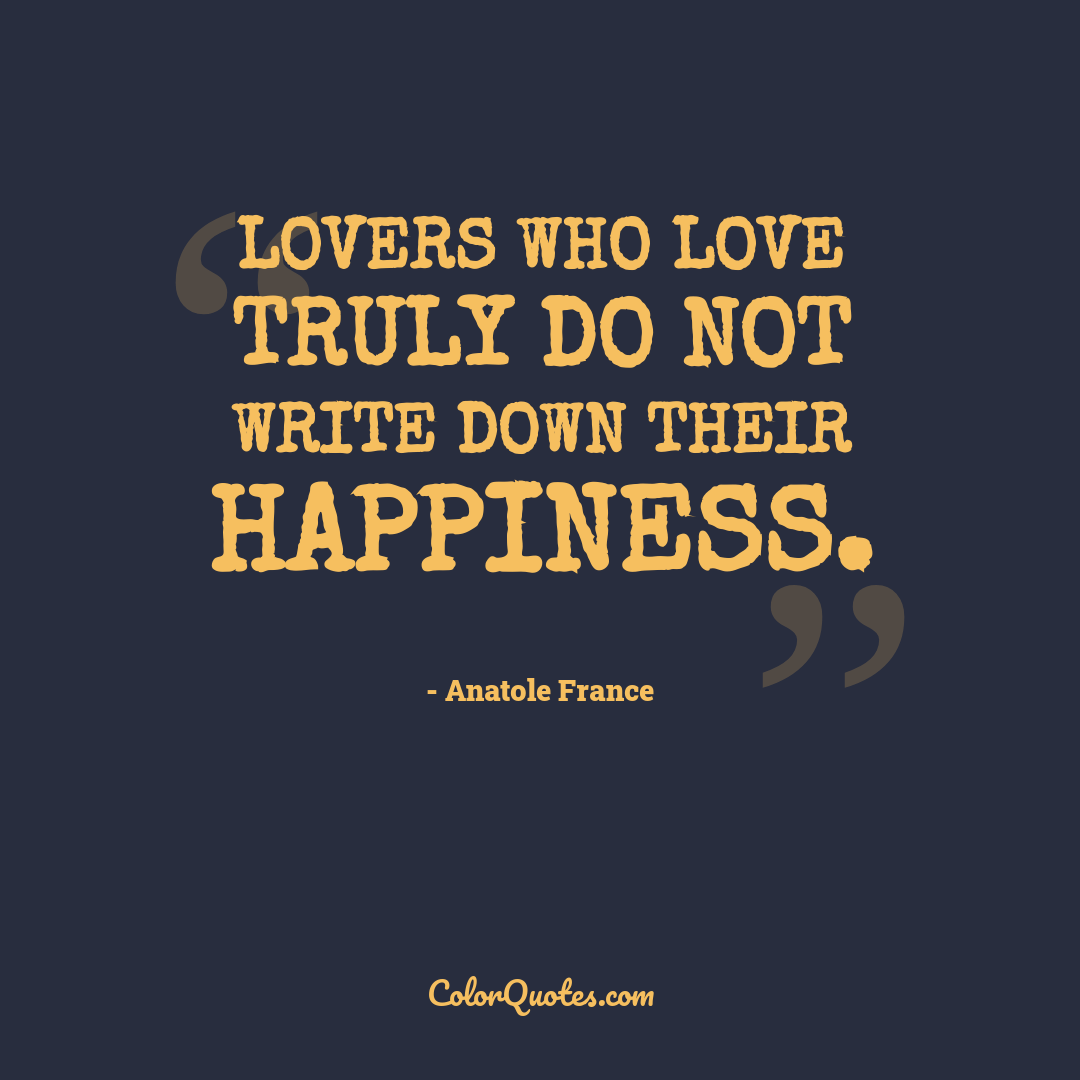 Lovers who love truly do not write down their happiness.