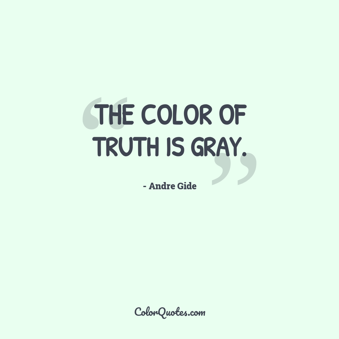 The color of truth is gray.