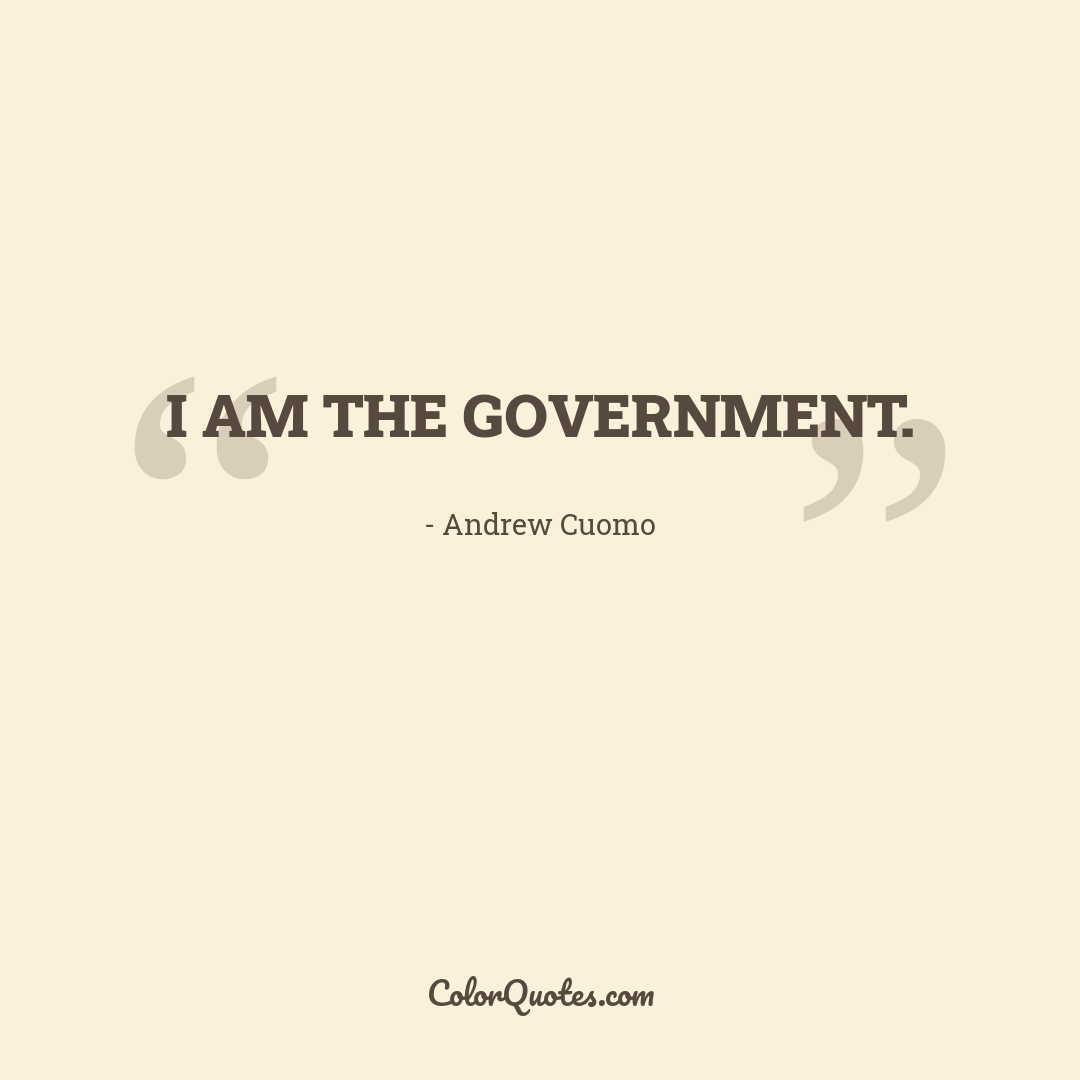 I am the government.