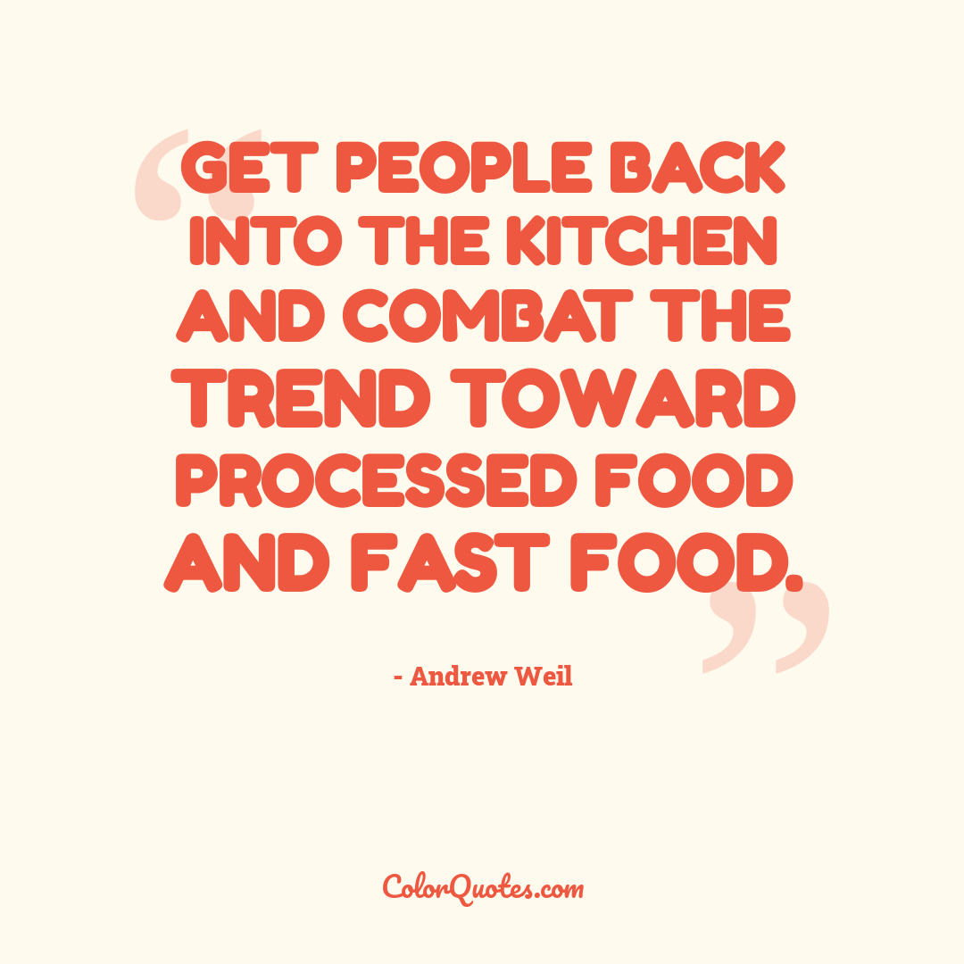 Get people back into the kitchen and combat the trend toward processed food and fast food.