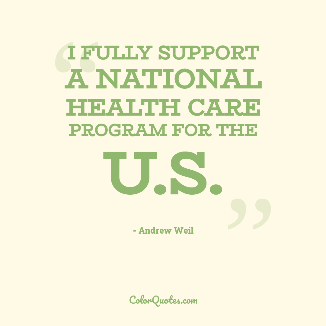 I fully support a national health care program for the U.S.