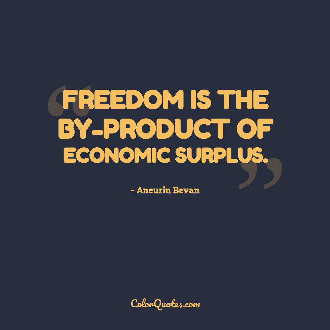 Freedom is the by-product of economic surplus.