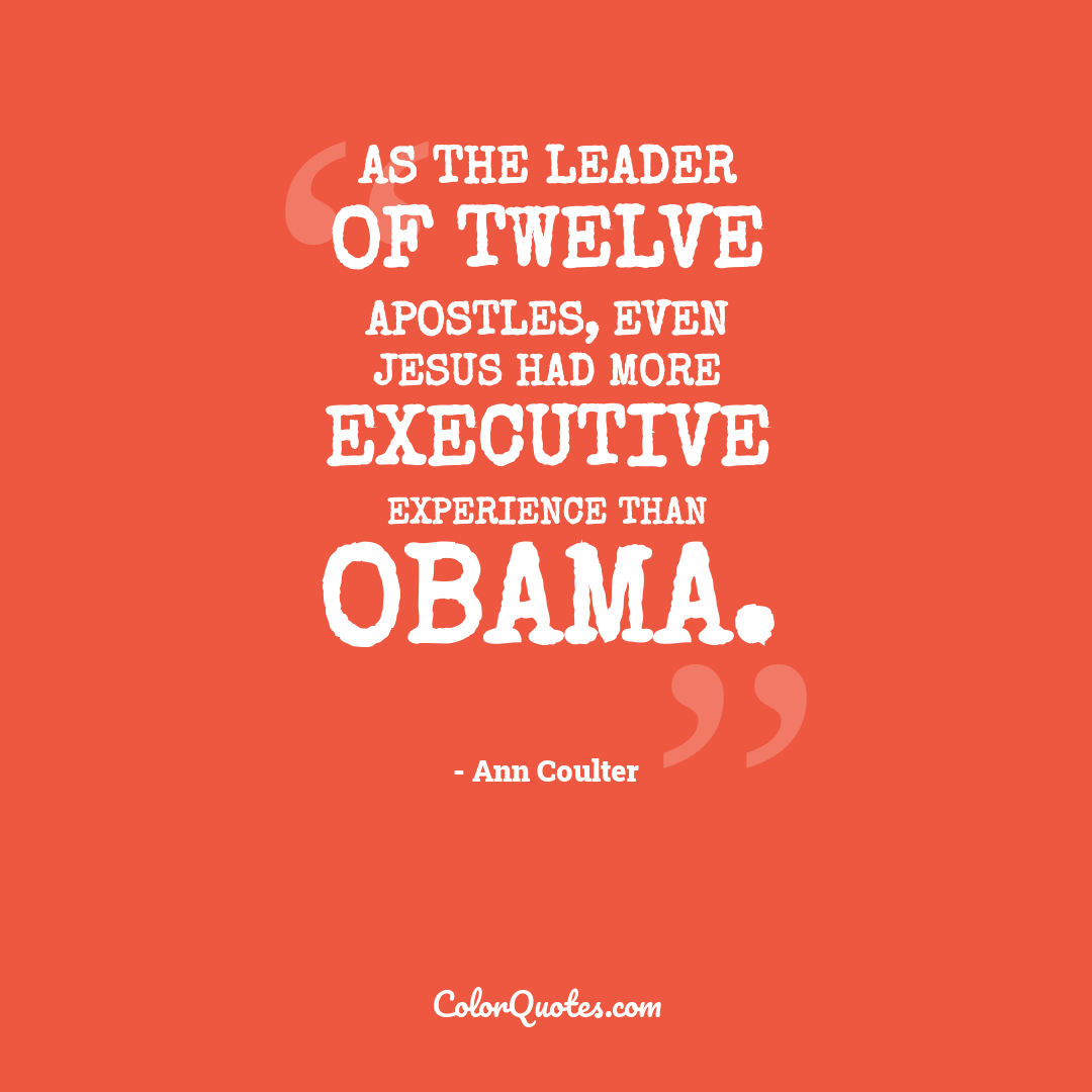 As the leader of twelve apostles, even Jesus had more executive experience than Obama.