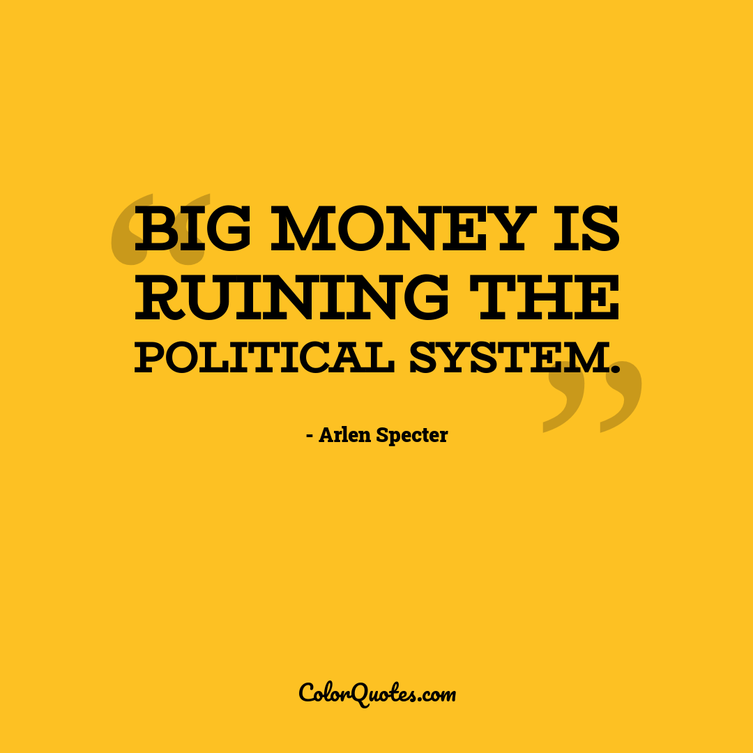 Big money is ruining the political system.