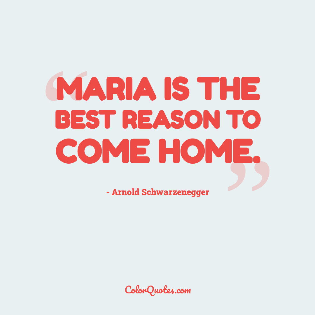 Maria is the best reason to come home.
