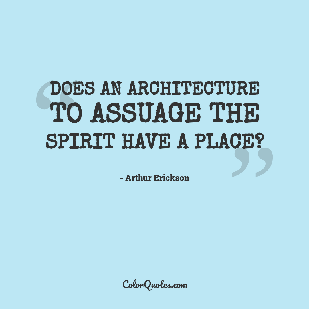 Does an architecture to assuage the spirit have a place?