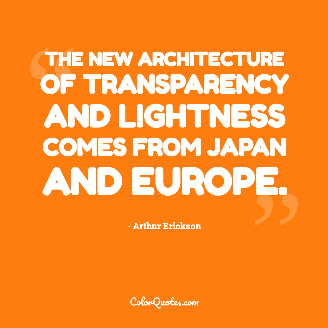 The new architecture of transparency and lightness comes from Japan and Europe.