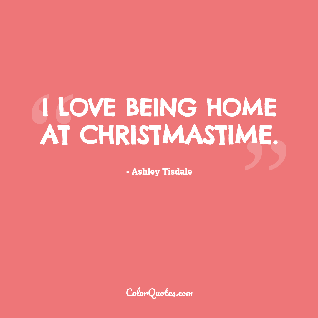 I love being home at Christmastime.