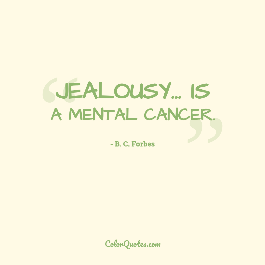 Jealousy... is a mental cancer.