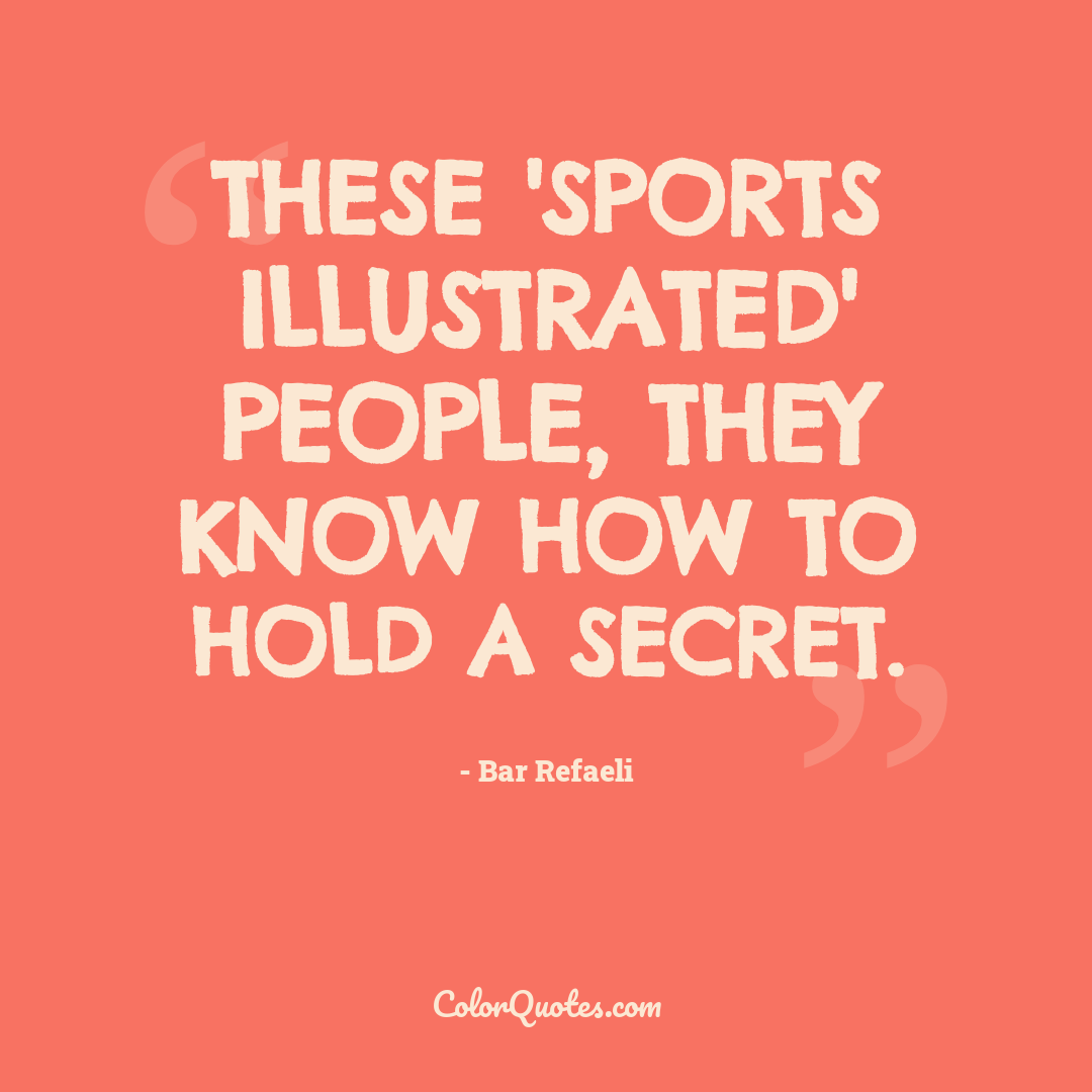 These 'Sports Illustrated' people, they know how to hold a secret.