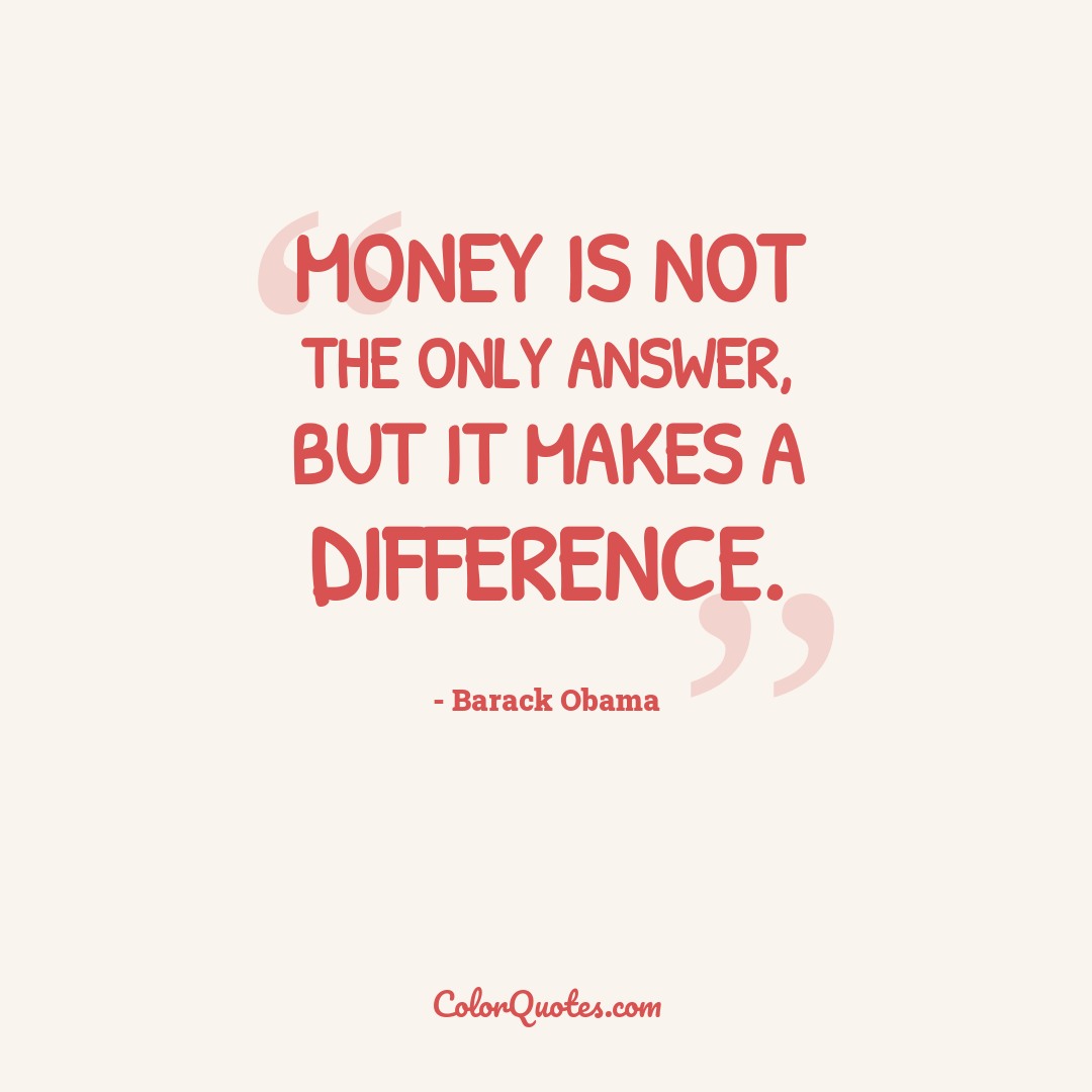 Money is not the only answer, but it makes a difference.