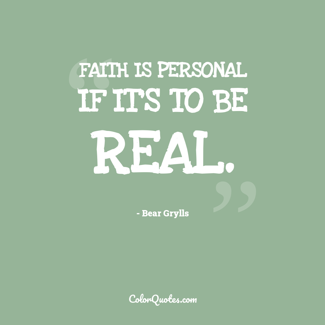 Faith is personal if it's to be real.