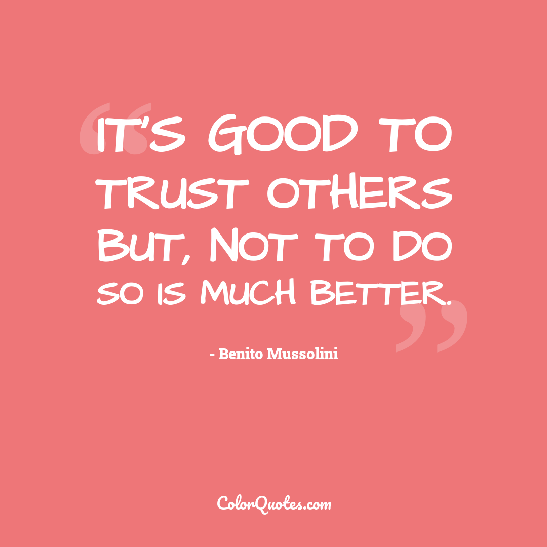 It's good to trust others but, not to do so is much better.