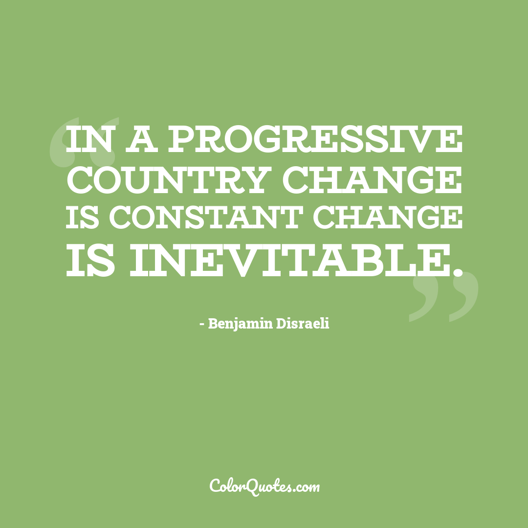 In a progressive country change is constant change is inevitable.