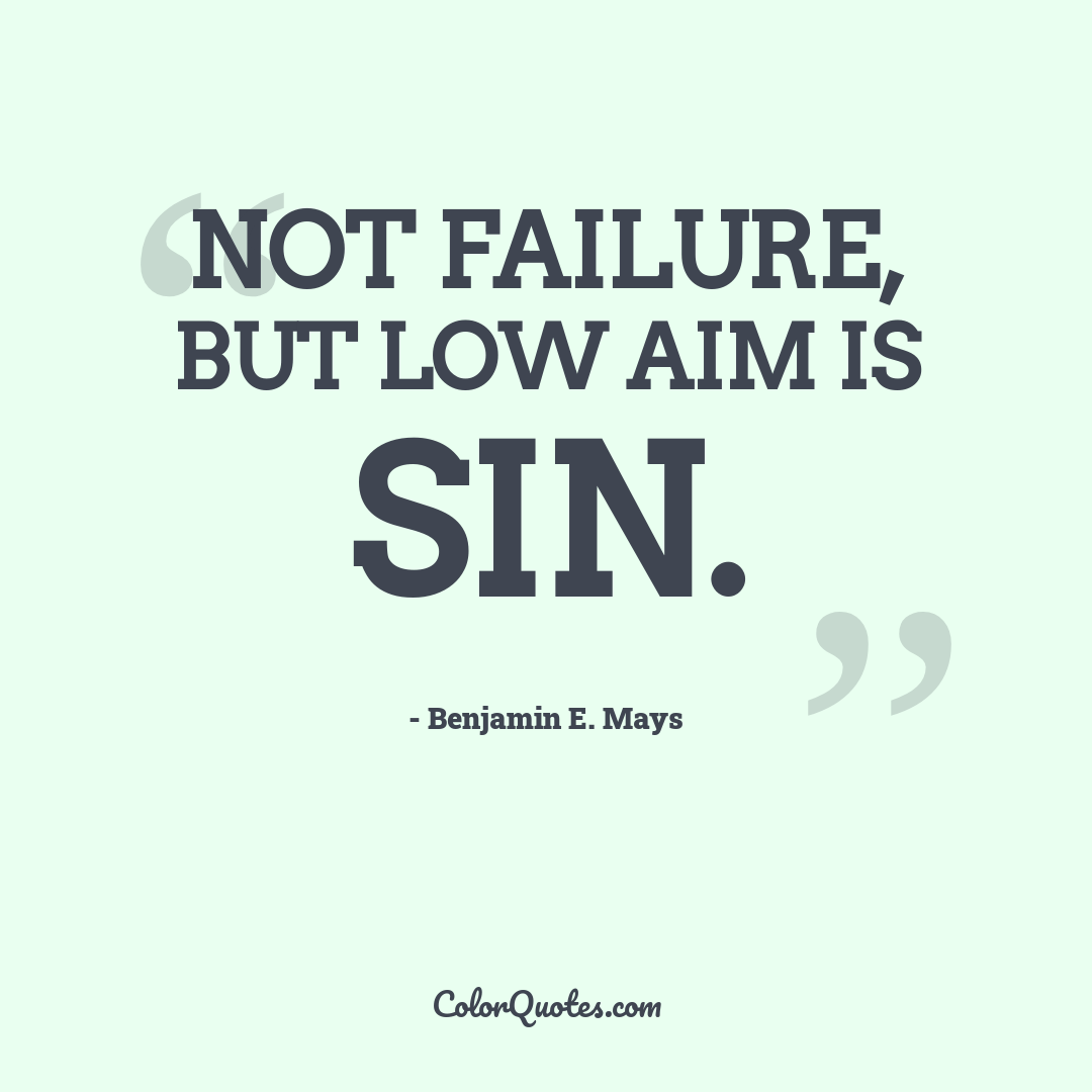 Not failure, but low aim is sin.