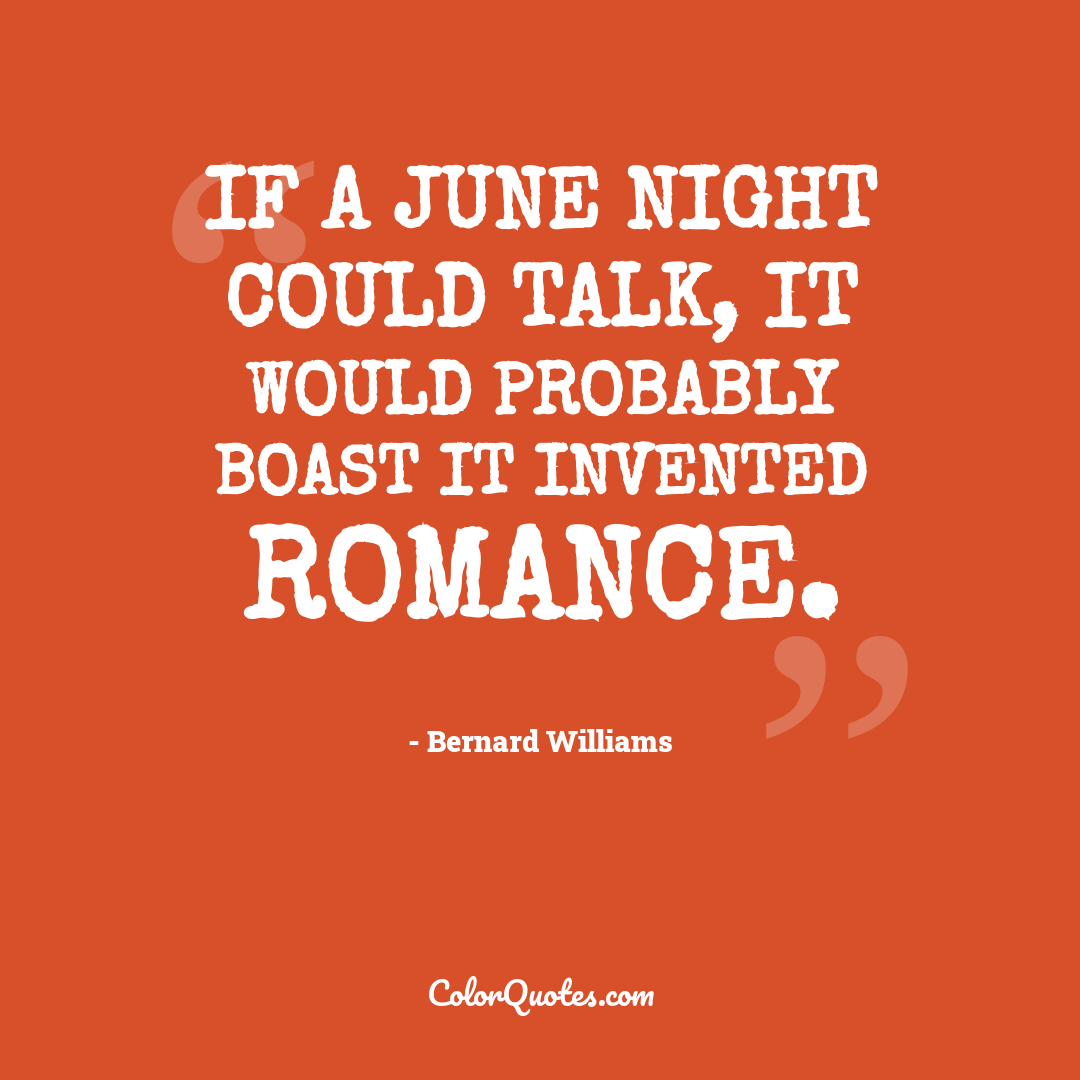 If a June night could talk, it would probably boast it invented romance.