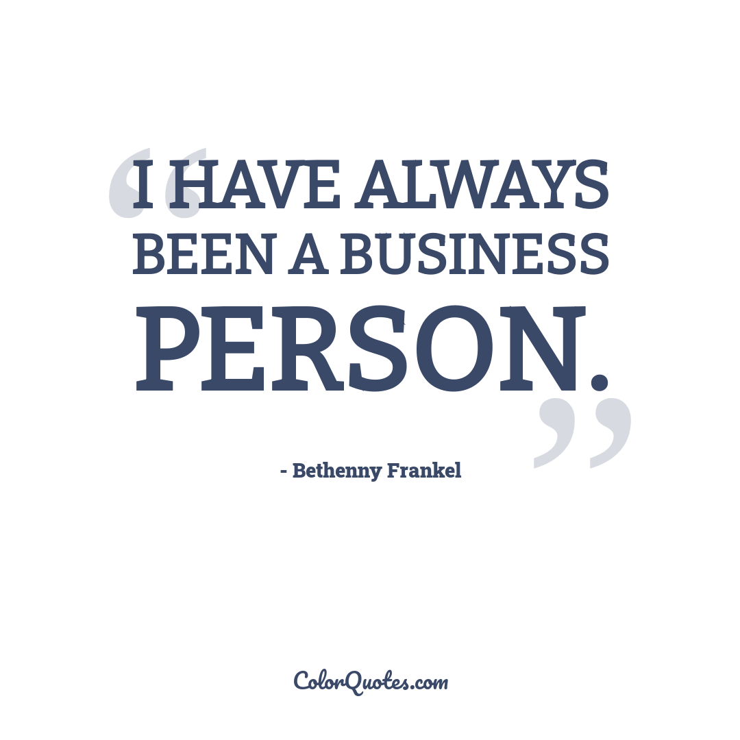 I have always been a business person.