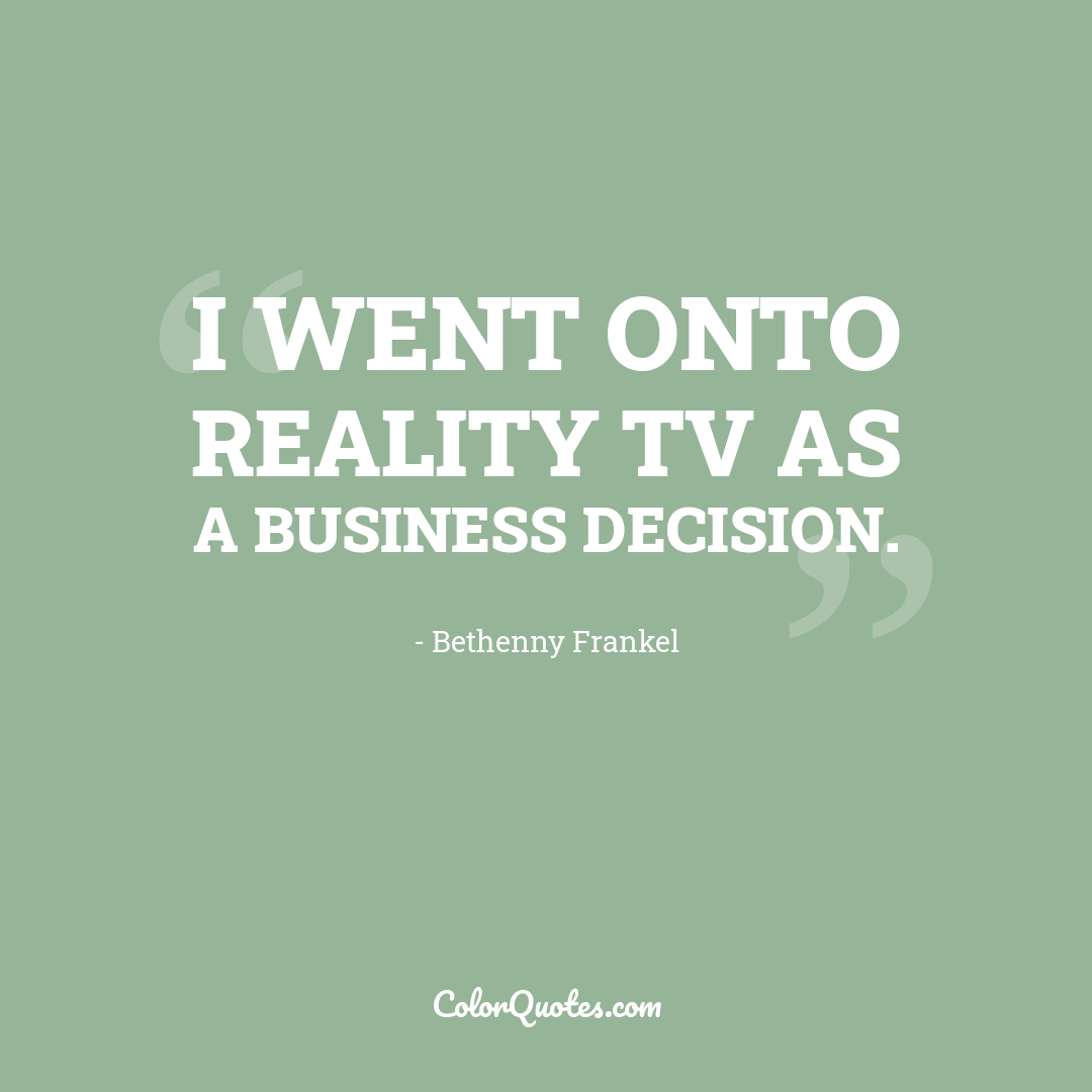 I went onto reality TV as a business decision.