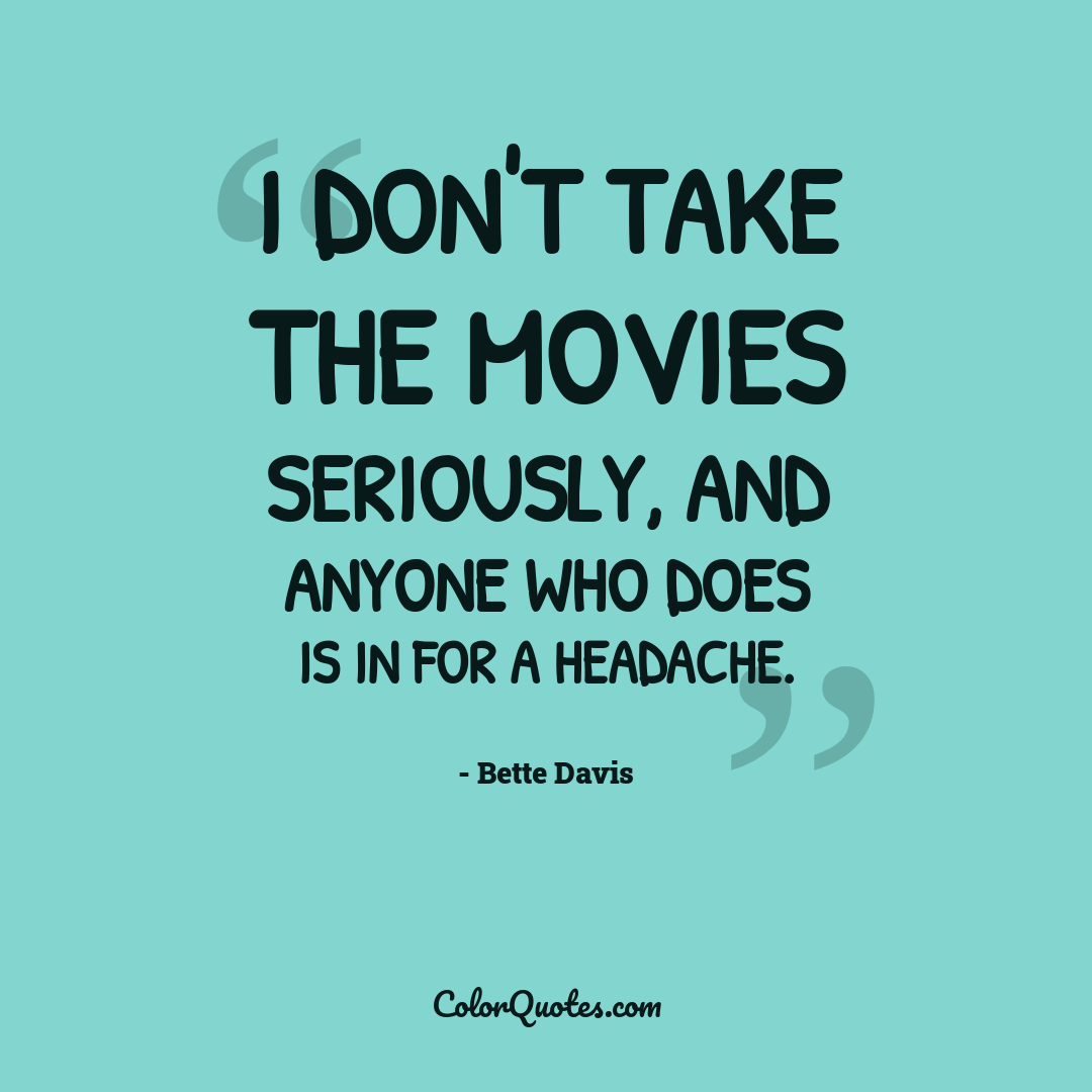 I don't take the movies seriously, and anyone who does is in for a headache.