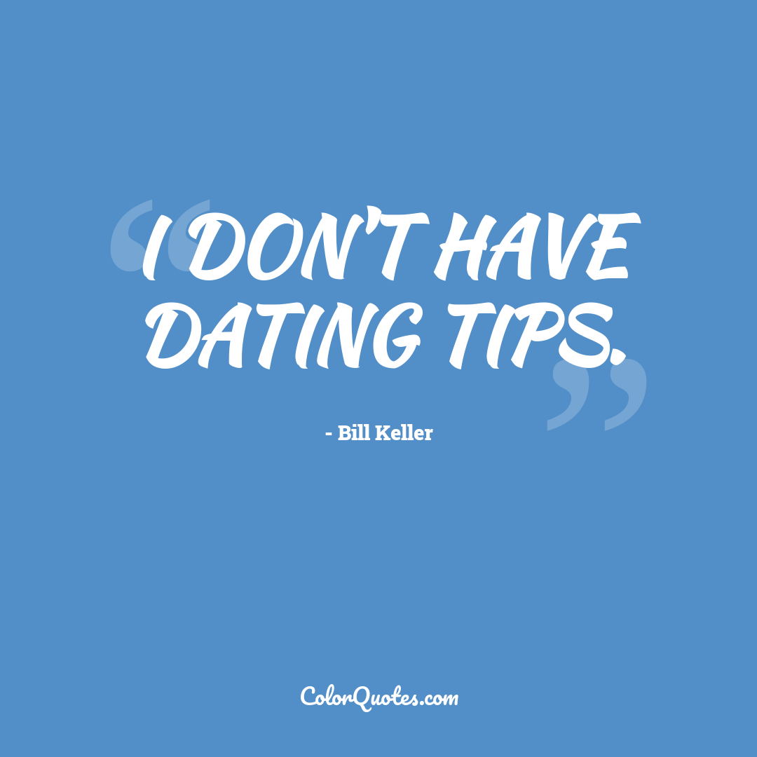 I don't have dating tips.