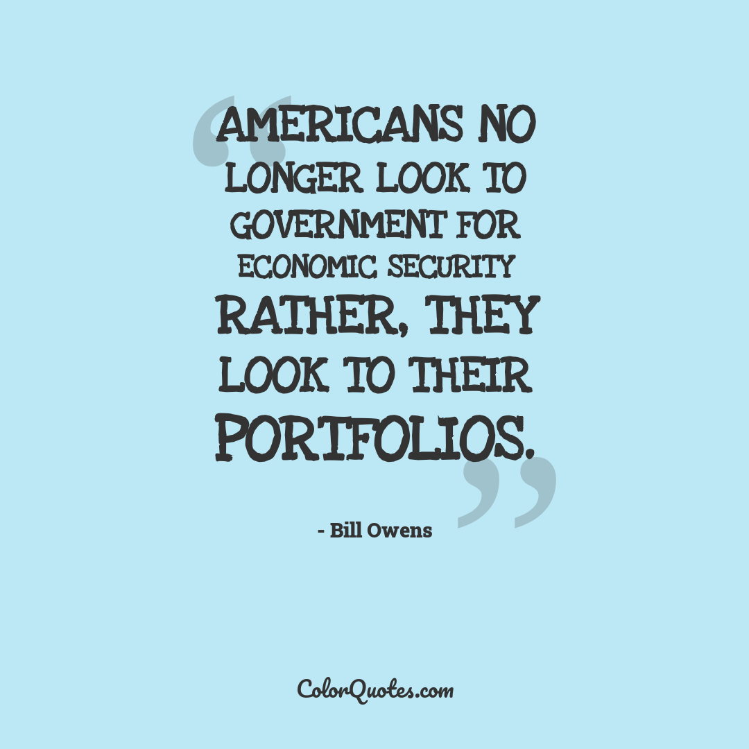 Americans no longer look to government for economic security rather, they look to their portfolios.