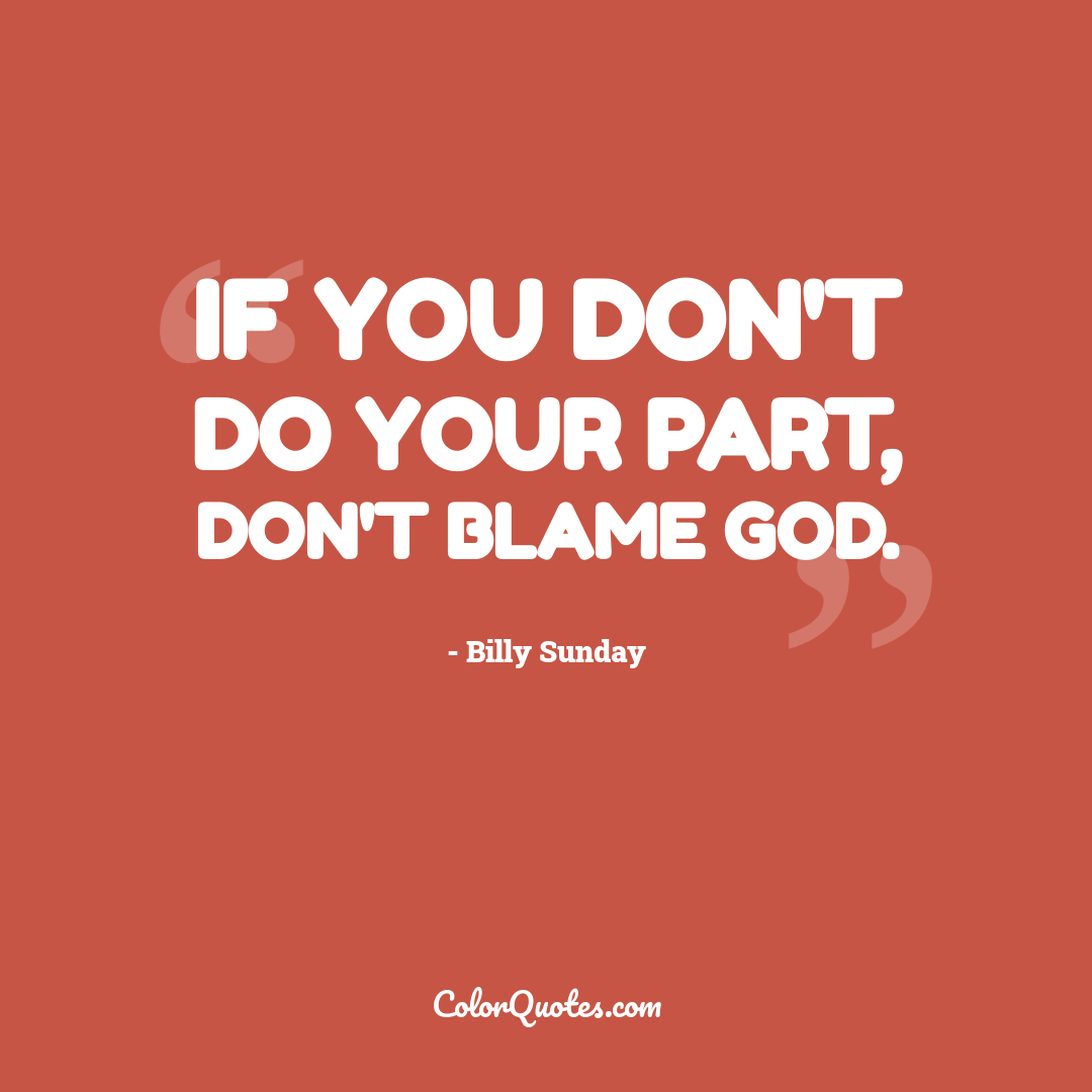 If you don't do your part, don't blame God.