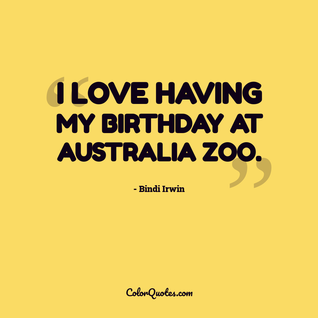I love having my birthday at Australia Zoo.