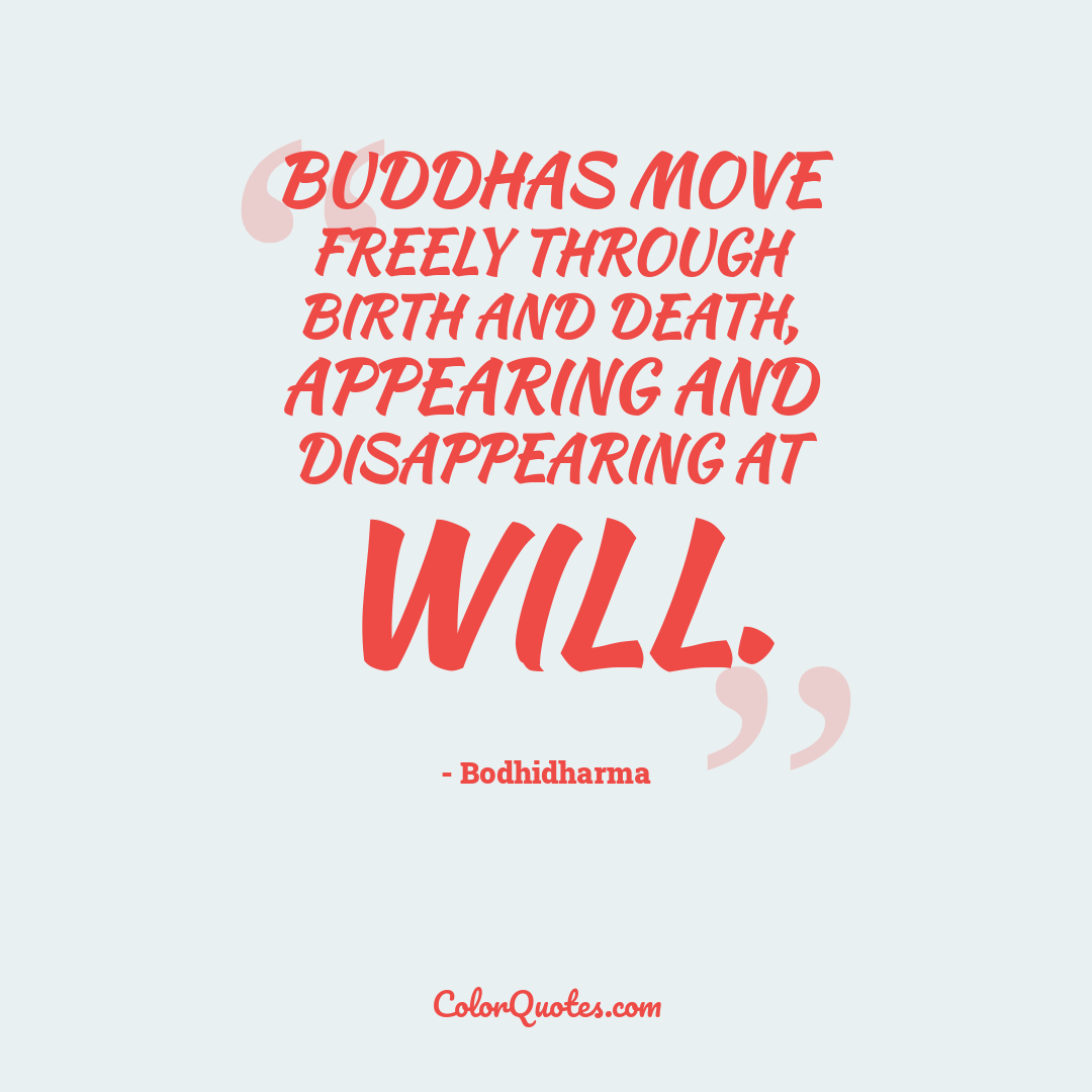Buddhas move freely through birth and death, appearing and disappearing at will.