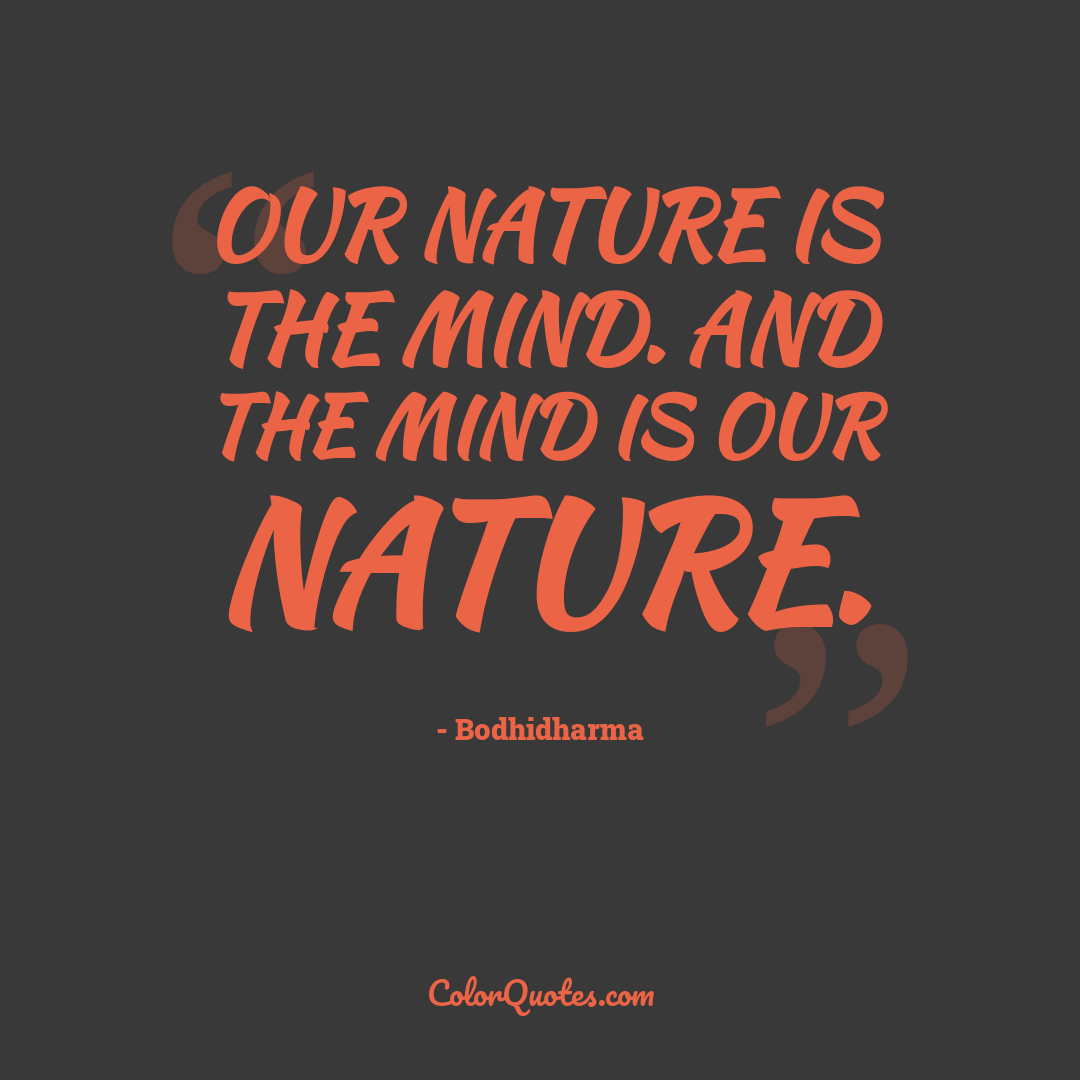 Our nature is the mind. And the mind is our nature.