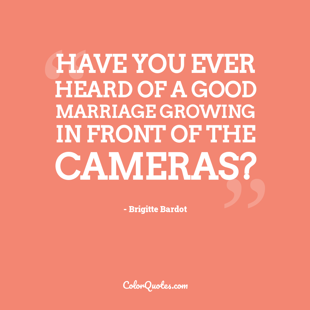 Have you ever heard of a good marriage growing in front of the cameras?