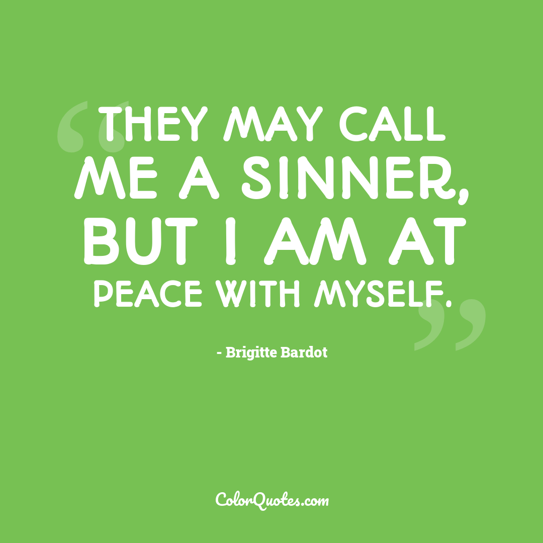 They may call me a sinner, but I am at peace with myself.
