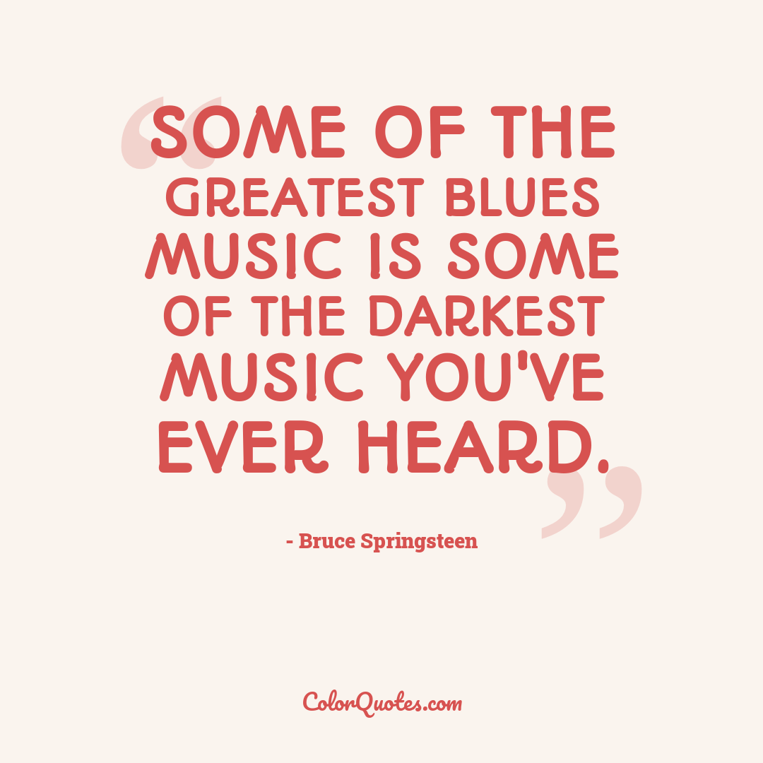 Some of the greatest blues music is some of the darkest music you've ever heard.