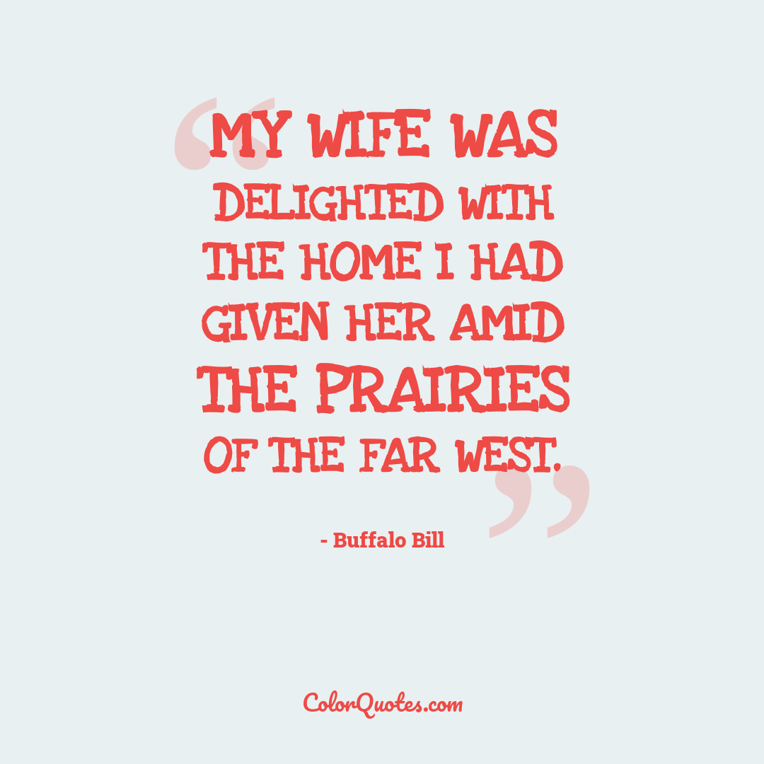 My wife was delighted with the home I had given her amid the prairies of the far west.