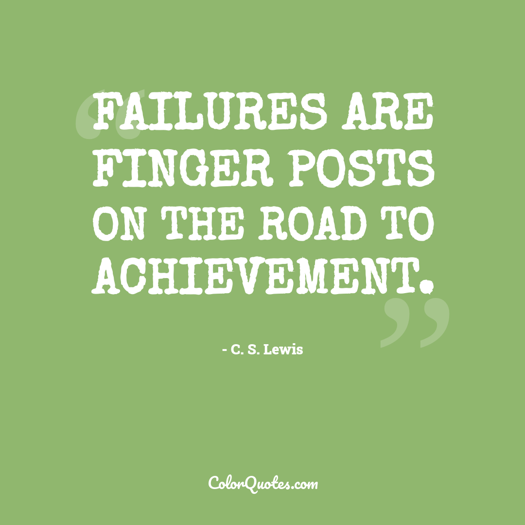 Failures are finger posts on the road to achievement.