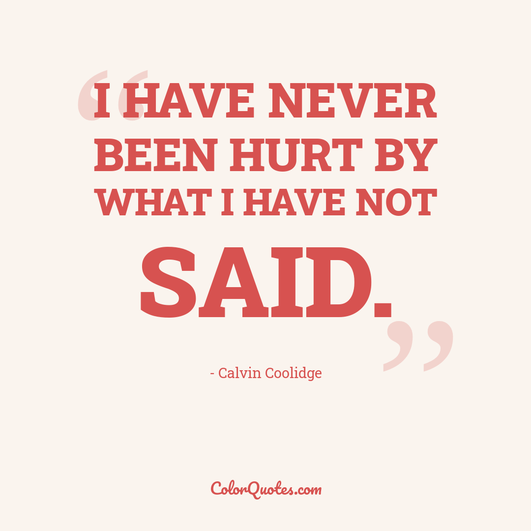 I have never been hurt by what I have not said.