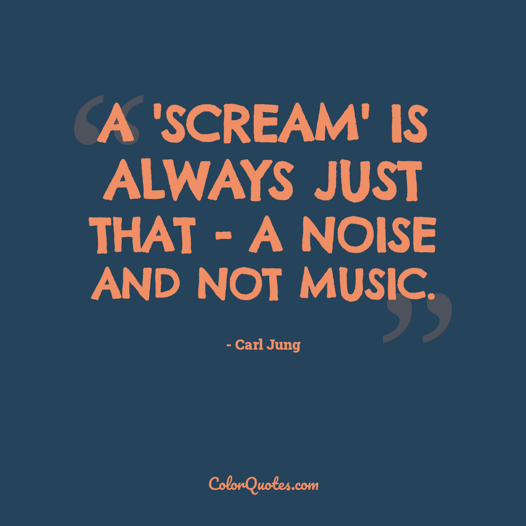 A 'scream' is always just that - a noise and not music.