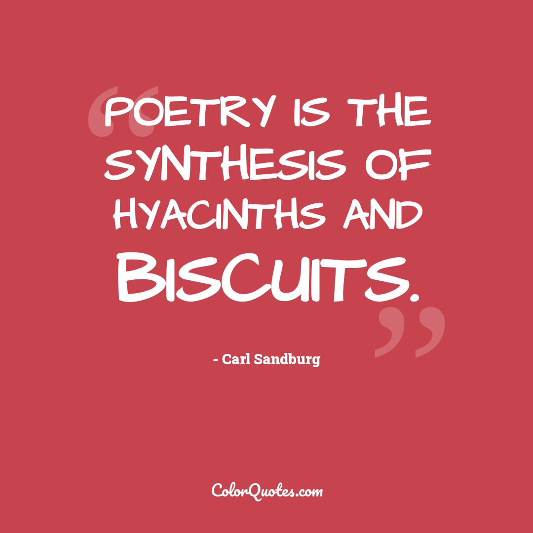 Poetry is the synthesis of hyacinths and biscuits.