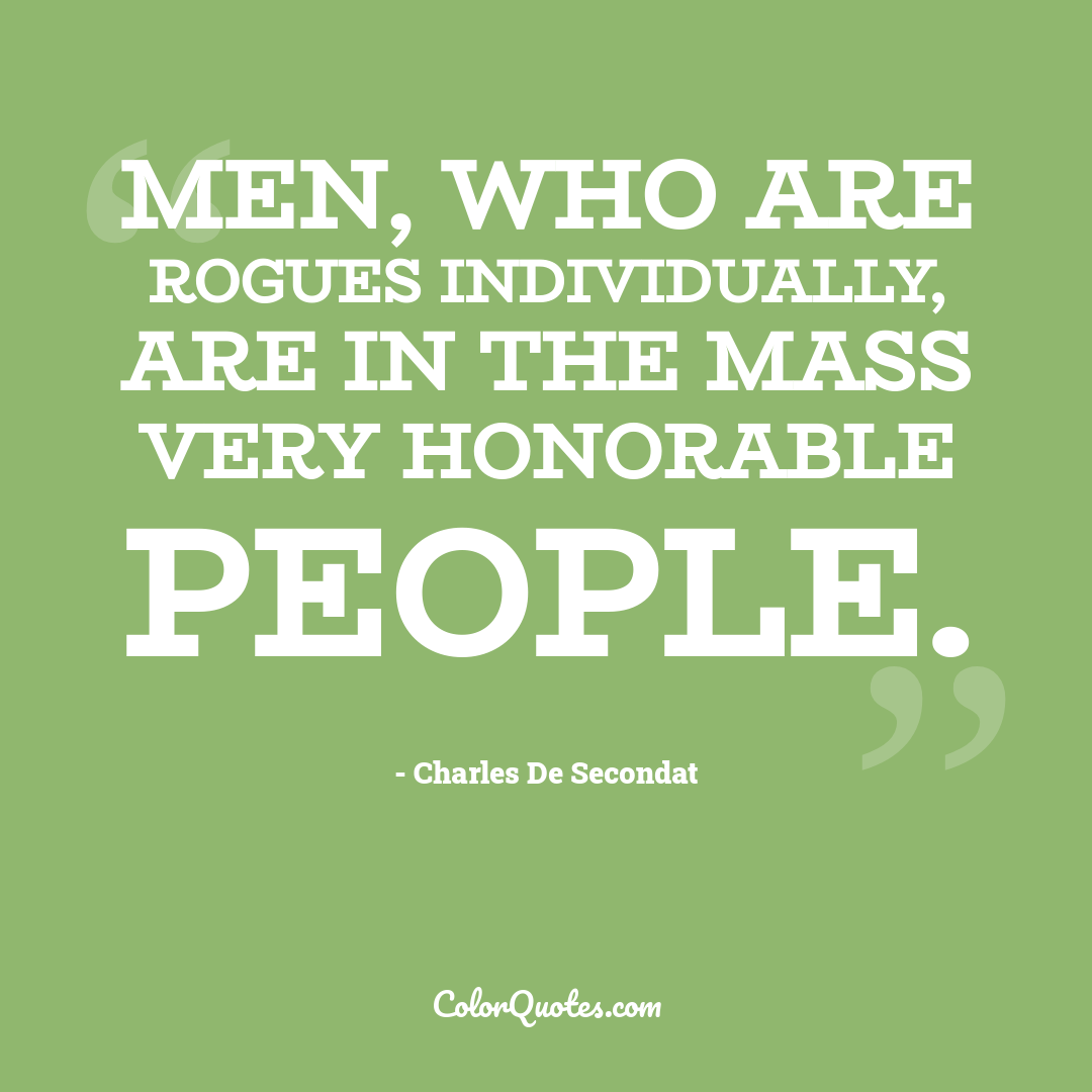 Men, who are rogues individually, are in the mass very honorable people.